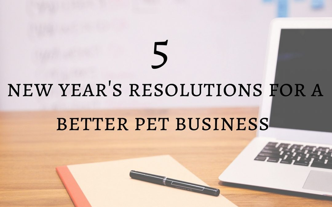 5 New Years Resolutions for Your Pet Business